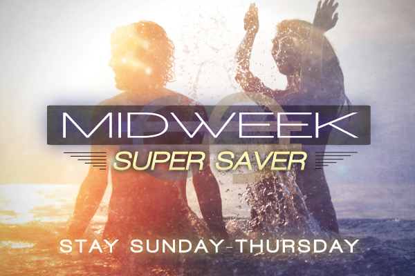 Midweek Super Saver Save up to 30%