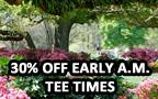 30% Off Tee Times for Before 8:15 a.m. - Promo Code = 30OFF